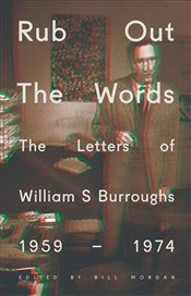 Rub Out the Words : The Letters of William S. Burroughs 1959-1974  - Burroughs, William S.