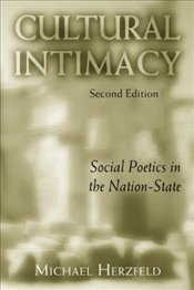 Cultural Intimacy : Social Poetics in the Nation State 2e - Herzfeld, Michael