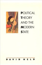 Political Theory and the Modern State : Essays on State, Power, and Democracy - Held, David