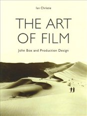 Art of Film : John Box and Production Design - CHRISTIE, IAN