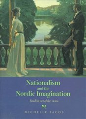 Nationalism and the Nordic Imagination : Swedish Art of the 1890s - Facos, Michelle