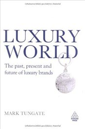 Luxury World : The Past, Present and Future of Luxury Brands - Tungate, Mark