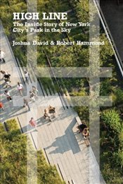 High Line : The Inside Story of New York Citys Park in the Sky - David, Joshua