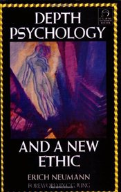 Depth Psychology and a New Ethic - Neumann, Erich