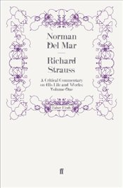 Richard Strauss Vol.1 : A Critical Commentary on His Life and Works  - MAR, NORMAN DEL