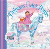 Princess Evies Ponies : Shimmer the Magic Ice Pony - KilBride, Sarah