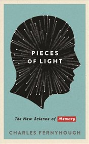 Pieces of Light : How We Imagine the Past and Remember the Future - Fernyhough, Charles