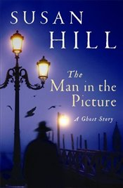 Man in the Picture : A Ghost Story - Hill, Susan