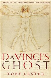 Da Vincis Ghost : The Untold Story of the Worlds Most Famous Drawing - Lester, Toby