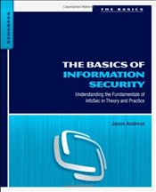 Basics of Information Security: Understanding the Fundamentals of InfoSec in Theory and Practice - Andress, Jason