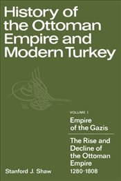 History of the Ottoman Empire and Modern Turkey 1 : 1280-1808 - Shaw, Stanford J.