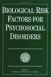BIOLOGICAL RISK FACTORS FOR PYSCHOSOCIAL DISORDERS - RUTTER, MICHAEL