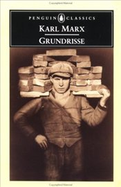 Grundrisse : Foundations of the Critique of Political Economy - Marx, Karl