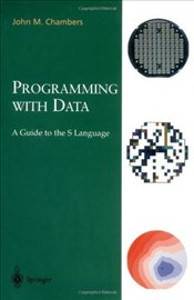 Programming with Data: A Guide to the S Language - Chambers, John M.