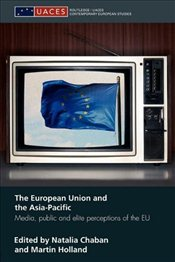 European Union and the Asia-Pacific : Media, Public and Elite Perceptions of the EU -