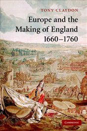 Europe and the Making of England, 1660-1760  - Claydon, Tony