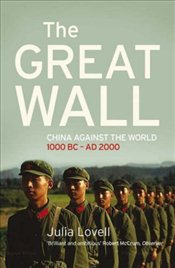 Great Wall : China Against the World, 1000 BC-AD 2000 - Lovell, Julia