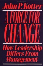 Force for Change : How Leadership Differs from Management - Kotter, John P.