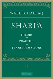 Shara : Theory, Practice, Transformations - Hallaq, Wael B.