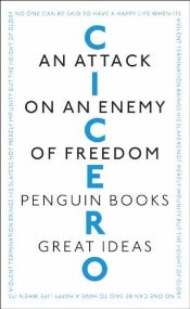 Attack on an Enemy of Freedom - Great Ideas - Cicero, Marcus Tullius