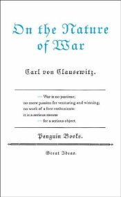 On the Nature of War - Great Ideas - Clausewitz, Carl Von