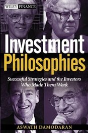 Investment Philosophies: Successful Strategies and the Investors Who Made Them Work - Damodaran, Aswath