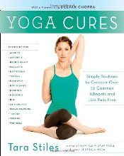 Yoga Cures : Simple Routines to Conquer More Than 50 Common Ailments and Live Pain-Free - Stiles, Tara