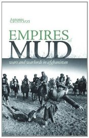 Empires of Mud : War and Warlords in Afghanistan - Giustozzi, Antonio