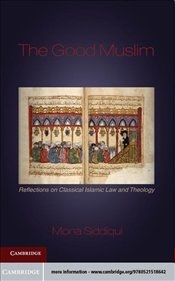 Good Muslim : Reflections on Classical Islamic Law and Theology - Siddiqui, Mona