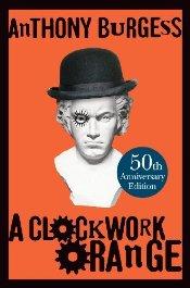 Clockwork Orange : 50th Anniversary Edition - Burgess, Anthony