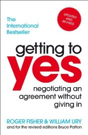 Getting to Yes : Negotiating An Agreement Without Giving In - Fisher, Roger