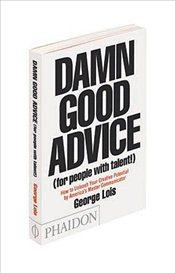 Damn Good Advice (For People With Talent!): How to Unleash Your Creative Potential by Americas Mast - Lois, George