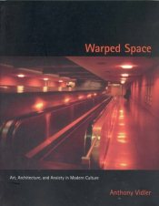Warped Space : Art, Architecture and Anxiety in Modern Culture - Vidler, Anthony
