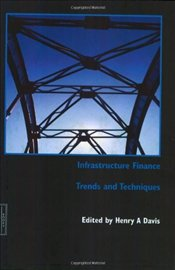 Infrastructure Finance: Trends and Techniques - Davis, Henry A