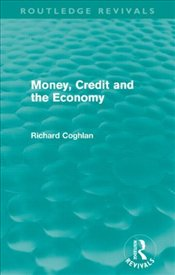 Money, Credit and the Economy (Routledge Revivals) - Coghlan, Richard