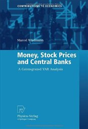 Money, Stock Prices and Central Banks: A Cointegrated VAR Analysis (Contributions to Economics) - Wiedmann, Marcel