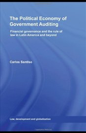 Political Economy of Government Auditing: Financial Governance and the Rule of Law in Latin America  - Santiso, Carlos