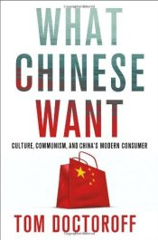 What Chinese Want: Culture, Communism and Chinas Modern Consumer - Doctoroff, Tom