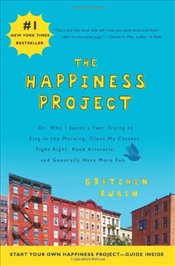 Happiness Project: Or, Why I Spent a Year Trying to Sing in the Morning, Clean My Closets, Fight Rig - Rubin, Gretchen