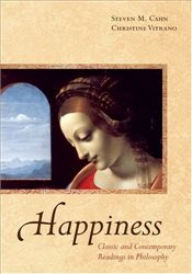 Happiness : Classic and Contemporary Readings in Philosophy - Cahn, Steven M.