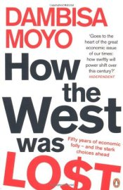 How The West Was Lost : Fifty Years of Economic Folly - And the Stark Choices Ahead - Moyo, Dambisa