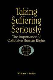 Taking Suffering Seriously : Importance of Collective Human Rights - Felice, William F.