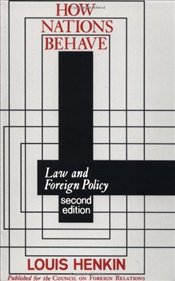 How Nations Behave: Law and Foreign Policy - Henkin, Louis