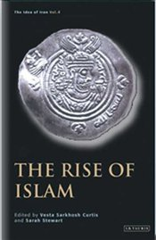 Rise of Islam : Idea of Iran Vol 4 - Curtis, Vesta Sarkhosh