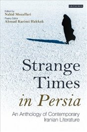 Strange Times in Persia: An Anthology of Contemporary Iranian Literature - Mozaffari, Nahid