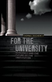 For the University : Democracy and the Future of the Institution - Docherty, Thomas