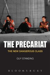 Precariat: The New Dangerous Class - Standing, Guy