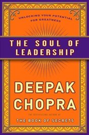 Soul of Leadership : Unlocking Your Potential for Greatness - Chopra, Deepak