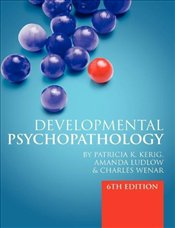 Developmental Psychopathology 6e : From Infancy through Adolescence - Kerig, Patricia