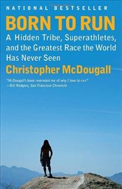 Born to Run : A Hidden Tribe, Superathletes, and the Greatest Race the World Has Never Seen - McDougall, Christopher